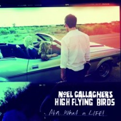 Noel Gallagher - High Flying Birds: What a life!