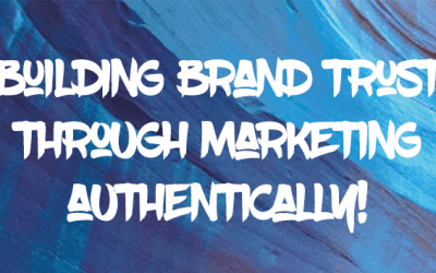 Building brand trust through marketing authentically