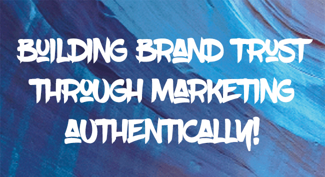 Building brand trust through marketing authentically